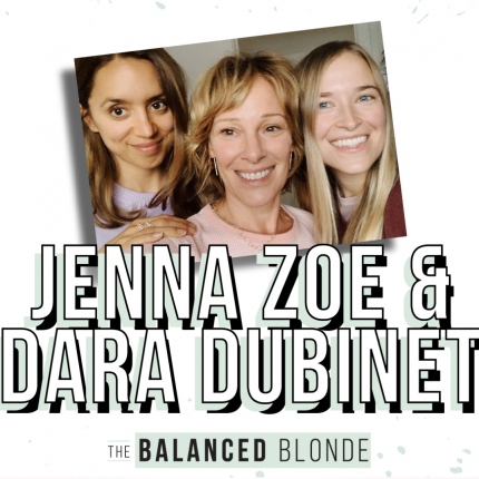 The Balanced Blonde in conversation with Jenna Zoe and Dara Dubinet EP 159