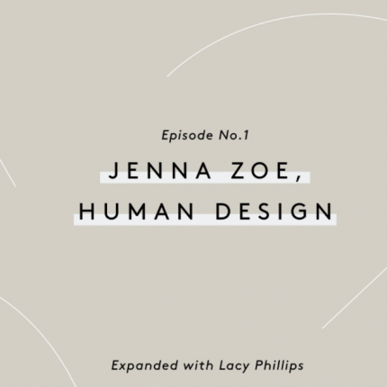 Expanded with Lacy Phillips – Jenna Zoe/Human Design Ep 1