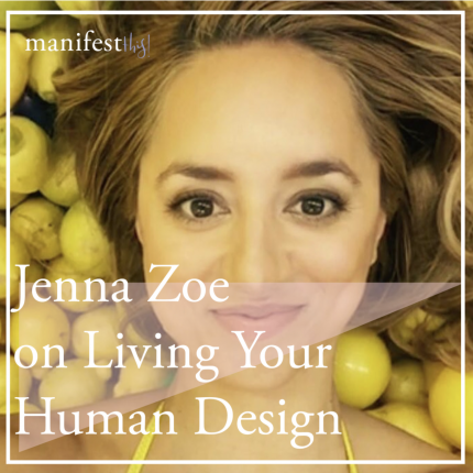 Manifest This, Ashley wood – On living your Human Design with Jenna Zoe